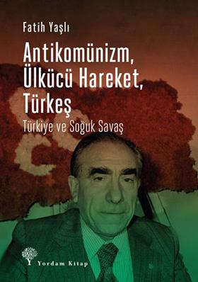 ANTİKOMÜNİZM, ÜLKÜCÜ HAREKET, TÜRKEŞ Türkiye ve Soğuk Savaş Fatih YAŞL