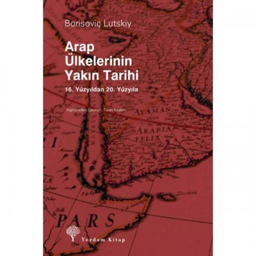 ARAP ÜLKELERİNİN YAKIN TARİHİ 16. Yüzyıldan 20. Yüzyıla Borisovic LUTS
