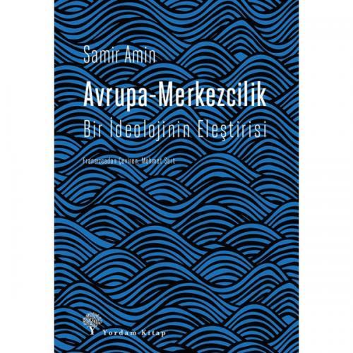 AVRUPA-MERKEZCİLİK Bir İdeolojinin Eleştirisi Samir AMİN