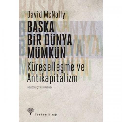 BAŞKA BİR DÜNYA MÜMKÜN Küreselleşme ve Antikapitalizm David MCNALLY