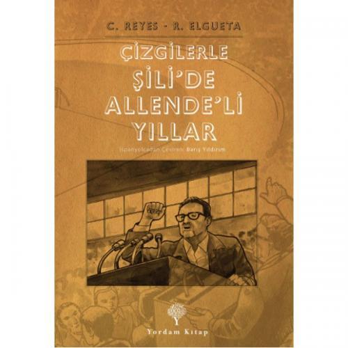 ÇİZGİLERLE ŞİLİ'DE ALLENDE'Lİ YILLAR Carlos REYES-Rodrigo ELGUETA
