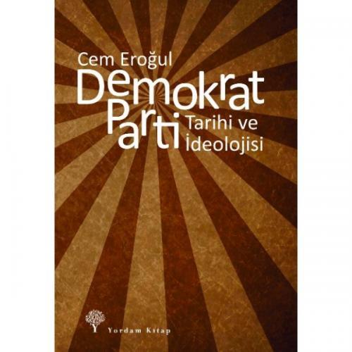 DEMOKRAT PARTİ Tarihi ve İdeolojisi Cem EROĞUL