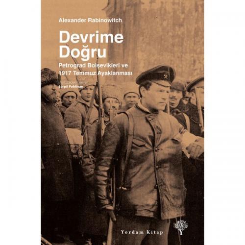 DEVRİME DOĞRU Petrograd Bolşevikleri ve 1917 Temmuz Ayaklanması Alexan