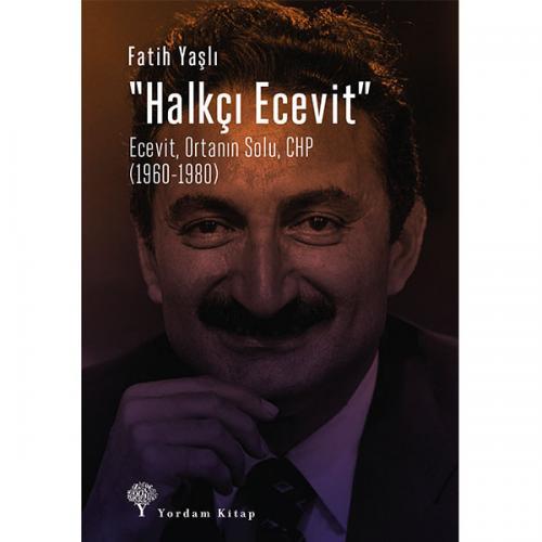 """""""HALKÇI ECEVİT"""" Ecevit, Ortanın Solu, CHP (1960-1980) Fatih YAŞLI"""