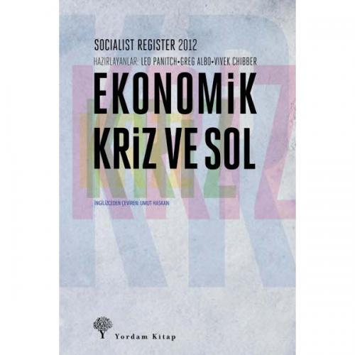 EKONOMİK KRİZ VE SOL Socialist Register 2012 Leo PANITCH-Greg ALBO-Viv