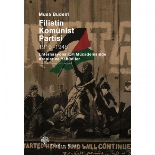 FİLİSTİN KOMÜNİST PARTİSİ 1919-1948 Enternasyonalizm Mücadelesinde Araplar ve Yahudiler