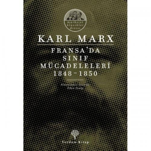 FRANSA'DA SINIF MÜCADELELERİ 1848-1850 Karl MARX