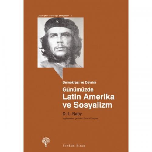 GÜNÜMÜZDE LATİN AMERİKA VE SOSYALİZM Demokrasi ve Devrim D.L. RABY