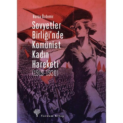 SOVYETLER BİRLİĞİ'NDE KOMÜNİST KADIN HAREKETİ (1919-1930) Burcu ÖZDEMİ