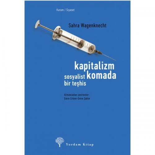KAPİTALİZM KOMADA, Sosyalist Bir Teşhis Sahra WAGENKNECHT