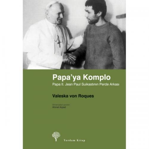 PAPA'YA KOMPLO Papa II. Jean Paul Suikastının Perde Arkası