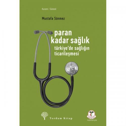 PARAN KADAR SAĞLIK Türkiye'de Sağlığın Ticarileşmesi Mustafa SÖNMEZ