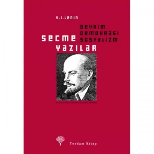 SEÇME YAZILAR Devrim, Demokrasi, Sosyalizm Vladimir İlyiç LENİN