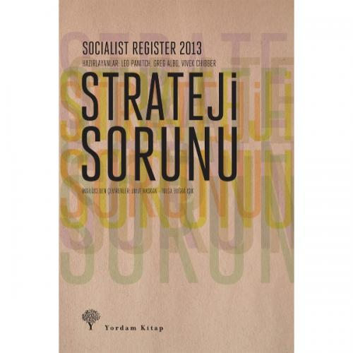 STRATEJİ SORUNU Socialist Register 2013 Leo PANITCH-Greg ALBO-Vivek CH