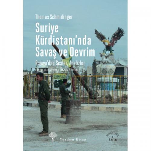 SURİYE KÜRDİSTANI'NDA SAVAŞ VE DEVRİM Rojava'dan Sesler ve Analizler