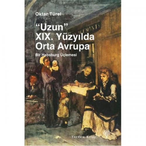 """UZUN"" XIX. YÜZYILDA ORTA AVRUPA Bir Habsburg Üçlemesi Oktar TÜREL"